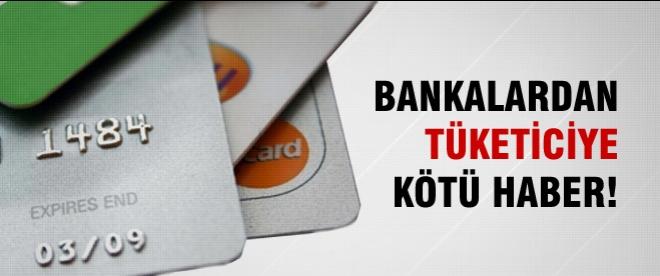 Bankalardan tüketiciye kötü haber!