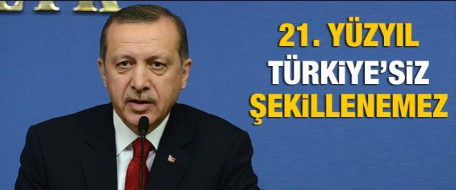 21'inci yüzyılı Türkiye'siz şekillendirmek imkansız