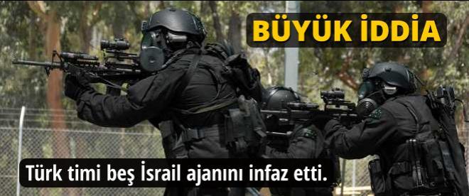 Türk timi 5 İsrail ajanını vurdu