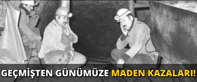 Geçmişten bugüne maden kazaları!