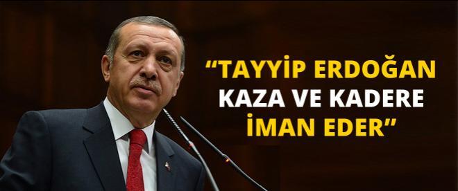 Başbakan Erdoğan: ''Tayyip Erdoğan kaza ve kadere iman eder''