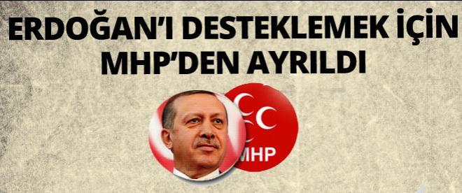 Erdoğan'ı desteklemek için MHP'den ayrıldı