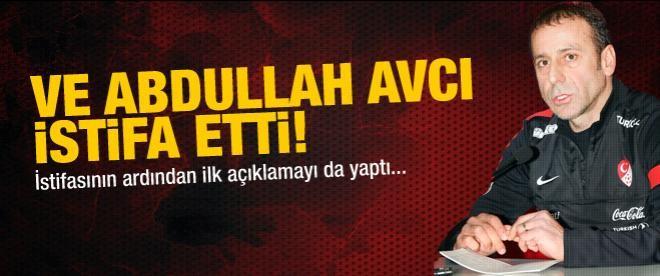 Abdullah Avcı istifa etti!