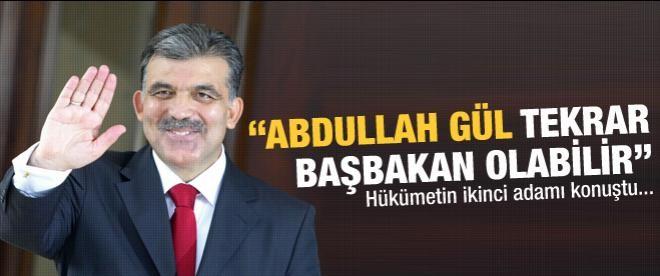 """""""Abdullah Gül tekrar Başbakan olabilir"""""""