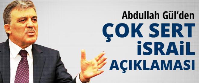 Abdullah Gül'den çok sert İsrail açıklaması