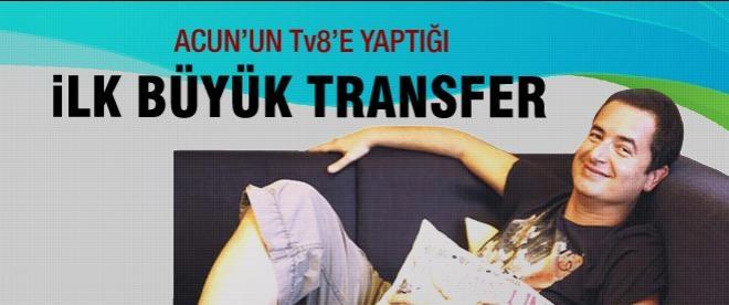 Acun Ilıcalı'nın tv8'e ilk büyük transferi
