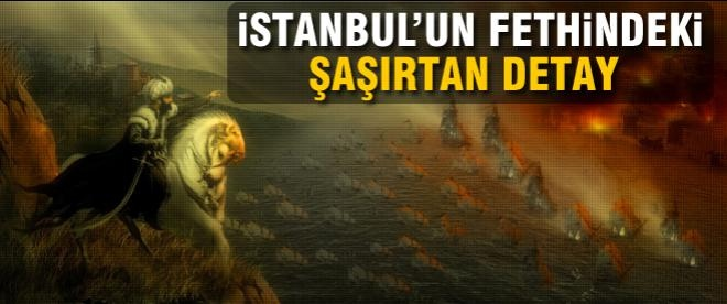 İstanbul fethinde şaşırtıcı olay