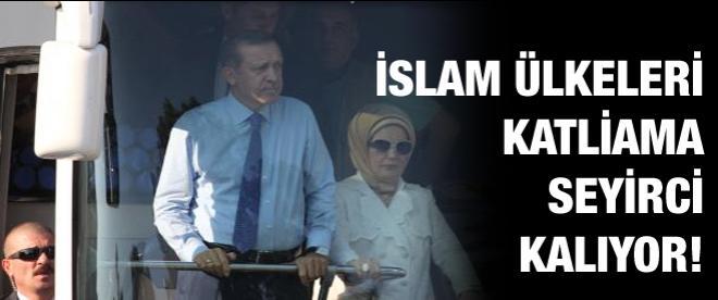 Başbakan Erdoğan: İslam ülkeleri katliama seyirci kalıyor