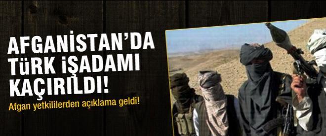 Afganistan'da Türk iş adamı kaçırıldı