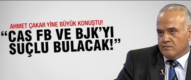 """Çakar: """"CAS Fener ve Beşiktaş'ı suçlu bulacak!"""""""
