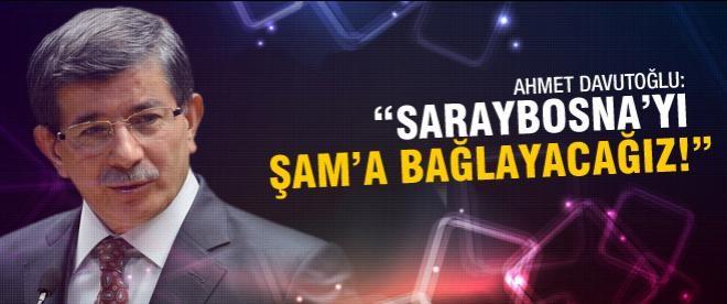 """""""Saraybosna'yı Şam'a bağlayacağız"""""""