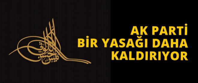 AK Parti bir yasağı daha kaldırıyor