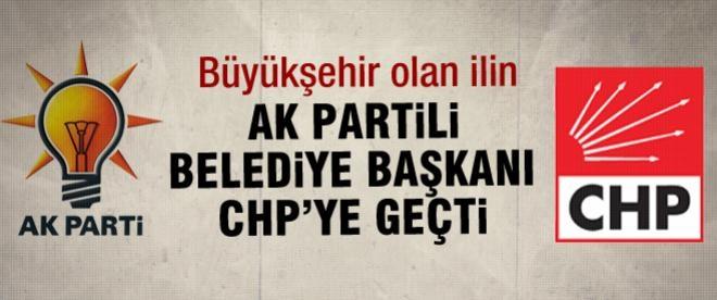 AK Partili Belediye Başkanı CHP'ye geçti