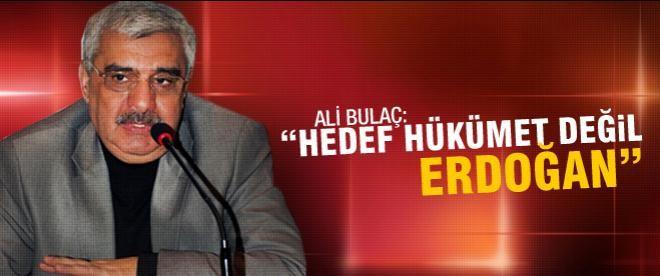 """""""Hedef hükümet değil Erdoğan"""""""