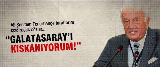 """Ali Şen: """"Galatasaray'ı kıskanıyorum!"""""""