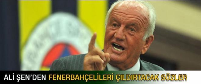 Ali Şen Fenerbahçelileri çıldırtacak