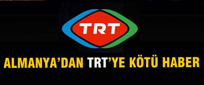 Almanya'dan TRT'ye kötü haber