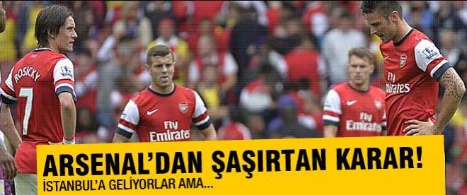 Arsenal'dan şaşırtan İstanbul kararı