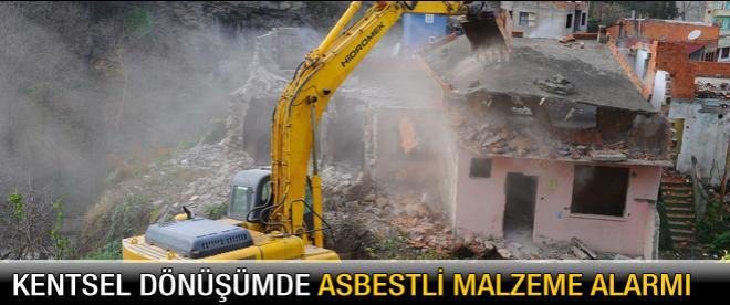 Kentsel dönüşümde asbestli malzeme alarmı