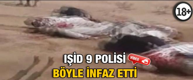 IŞİD, 9 polisi böyle infaz etti