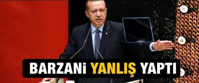 Erdoğan: Barzani Yanlış Yapmıştır
