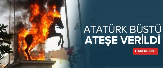 Atatürk Büstü ateşe verildi