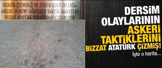Atatürk Dersim'in askeri taktiğini bizzat çizmiş