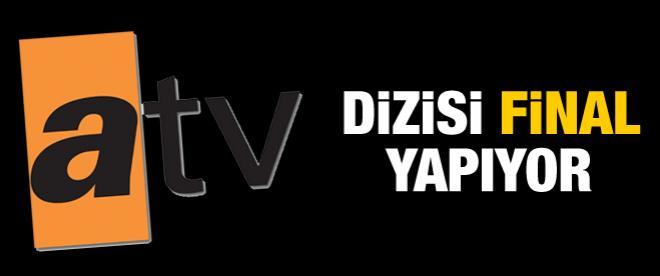 ATV'nin o dizisi final yapıyor