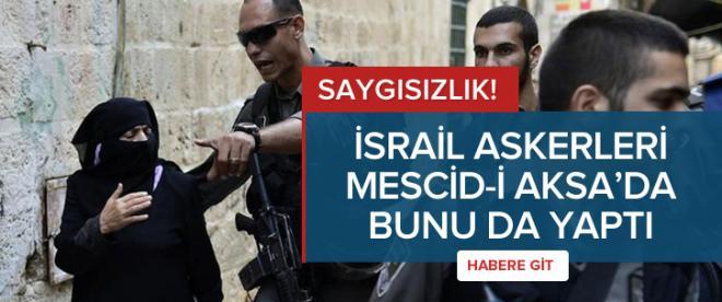 İsrail askerleri Mescid-i Aksa'da bunu da yaptı