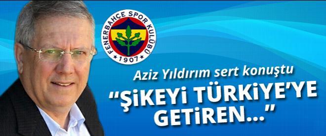 Aziz Yıldırım: Şikeyi Türkiye'ye getiren...