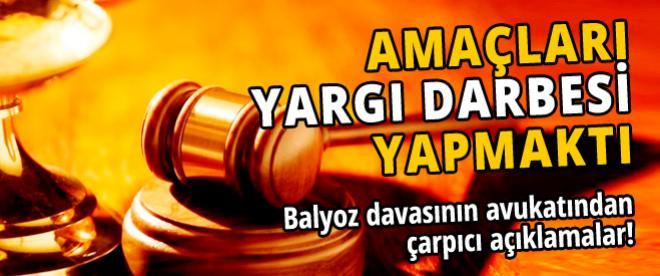 Balyoz Davası'nın avukatı konuştu