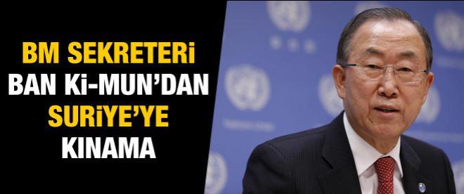 Ban Ki-mun'dan Suriye'ye kınama