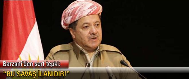 Barzani: Bu savaş ilanıdır
