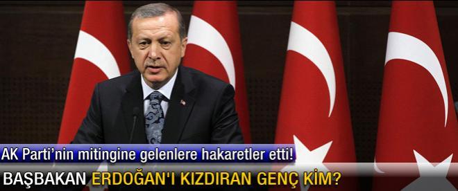 Başbakan Erdoğan'ı kızdıran genç kim?