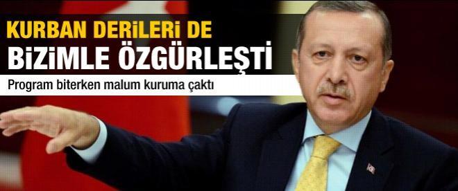Başbakan Erdoğan: Kurban derilerini özgürleştirdik