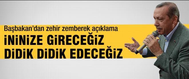 Erdoğan: İninize gireceğiz, didik didik edeceğiz