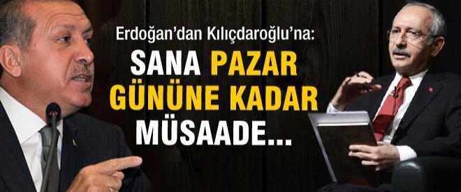 Erdoğan'dan Kılıçdaroğlu'na: Sana pazar gününe kadar müsaade