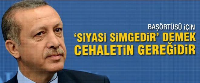 Erdoğan: Başörtüsü için 'siyasi simgedir' demek bir cehaletin gereğidir
