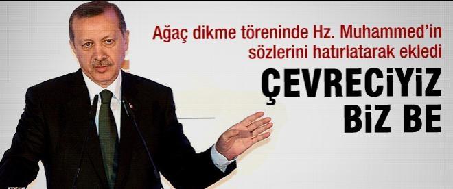 Başbakan Erdoğan: Çevreciyiz biz be!