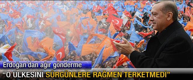 Başbakan Erdoğan: O ülkesini sürgünlere rağmen terk etmedi
