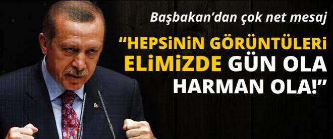Başbakan Erdoğan: Hepsinin görüntüleri elimizde