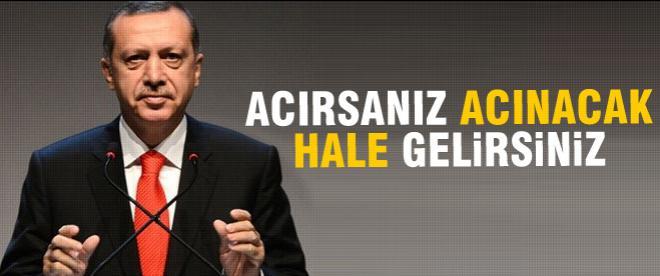Başbakan Erdoğan: Acırsanız acınacak hale gelirsiniz