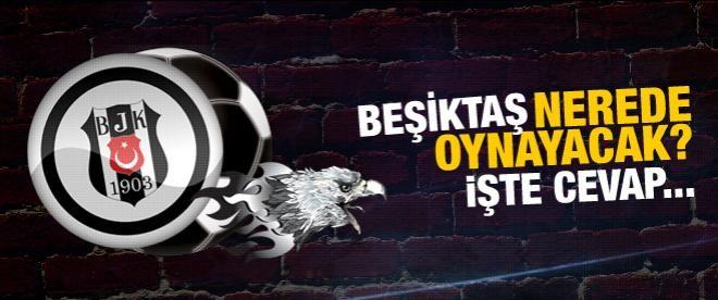 İşte Beşiktaş'ın maçlarını oynayacağı stat!