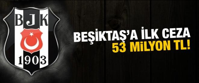 Beşiktaş'a ilk ceza 53 milyon lira
