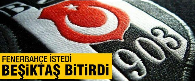 Fenerbahçe istedi, Beşiktaş bitirdi