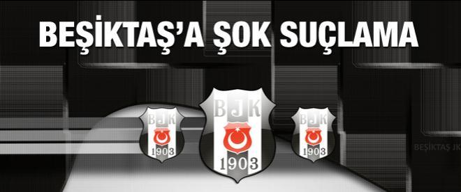 Beşiktaş'a şok suçlama