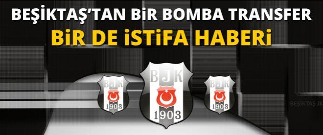Beşiktaş'ta bir transfer bir istifa!