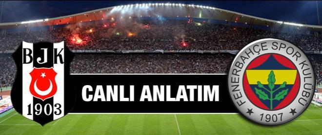 Beşiktaş - Fenerbahçe maçı canlı anlatım