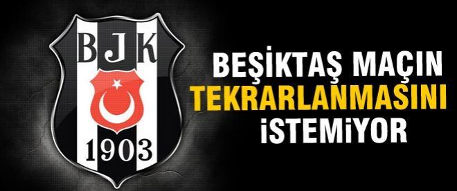 Beşiktaş maçın tekrarlanmasını istemiyor