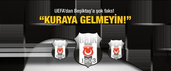 """UEFA'dan Beşiktaş'a şok: """"Kuraya gelmeyin!"""""""